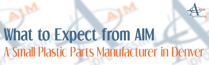 What to expect from AIM Processing, a small plastic parts manufacturer in Denver