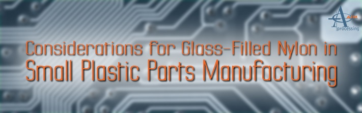 Considerations for Using Glass-Filled Nylon in Small Plastic Parts Manufacturing